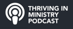 Thriving in Ministry Podcast